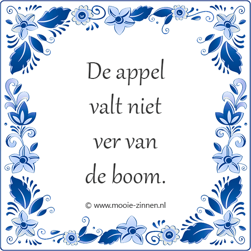 Spreekwoord op tegeltje: De appel valt niet ver van de boom.