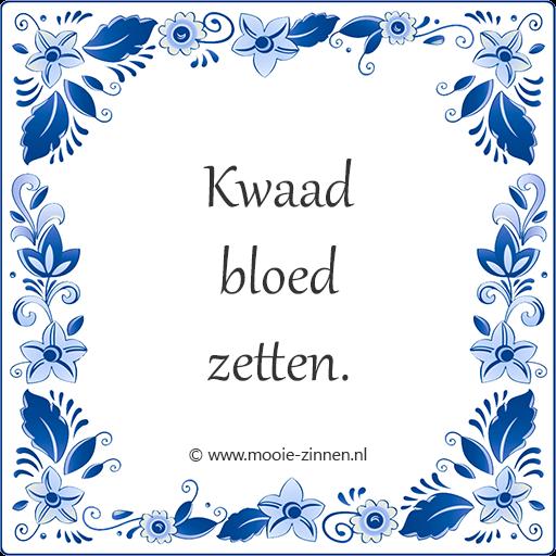 Spreekwoord op tegeltje: Kwaad bloed zetten.