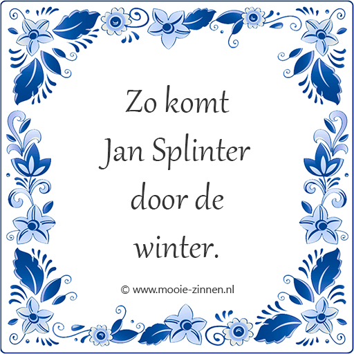 Spreekwoord op tegeltje: Zo komt Jan Splinter door de winter.